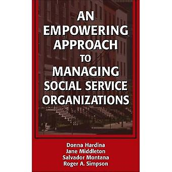 An Empowering Approach to Managing Social Service Organizations by Hardina & Donna & PhD