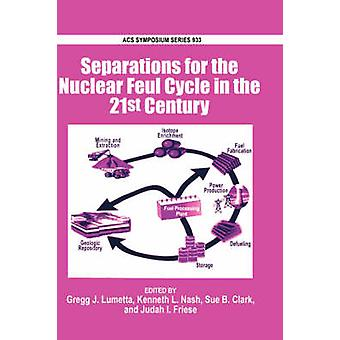 Separations for the Nuclear Fuel Cycle in the 21st Century by Lumetta & Gregg J.