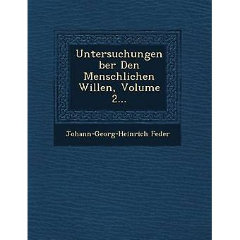 Untersuchungen ber Den Menschlichen Willen Volume 2... by Feder & JohannGeorgHeinrich