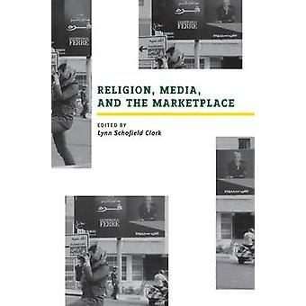 Religion Media and the Marketplace by Clark & Lynn Schofield