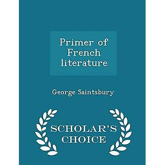 Primer of French literature  Scholars Choice Edition by Saintsbury & George