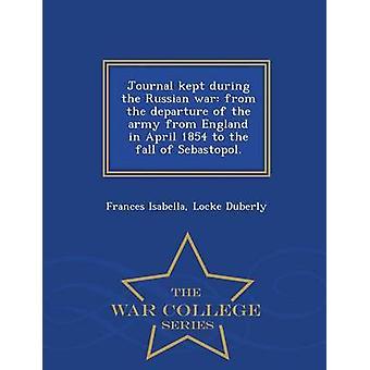 Journal geführt während des russischen Krieges aus dem Abzug der Armee aus England im April 1854 bis zum Fall von Sewastopol.  War College-Serie von Duberly & Frances Isabella & Locke