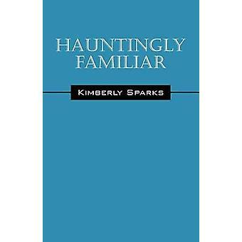 Hauntingly Familiar by Sparks & Kimberly