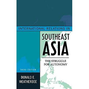 International Relations in Southeast Asia The Struggle for Autonomy by Weatherbee & Donald E.