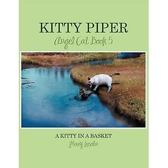 Kitty Piper Angel Cat Book 5 A Kitty in a Basket by Lasota & Mary