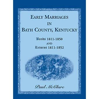 Early Marriages in Bath County Kentucky Bonds 18111850 and Returns 18111852 by McClure & Paul