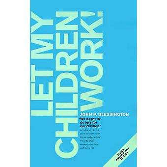 Let My Children Work by Blessington & John P.