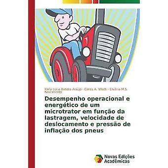 Desempenho operacional e energtico de um microtrator em funo da lastragem velocidade de deslocamento e presso de inflao dos pneus by Batista Arajo Karla Lcia
