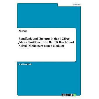 Rundfunk und Literatur in den 1920er Jahren. Positionen von Bertolt Brecht und Alfred Dblin zum neuen Medium by Anonym
