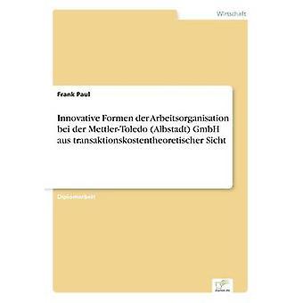 Innovative Formen der Arbeitsorganisation Bei der MettlerToledo Albstadt GmbH aus Transaktionskostentheoretischer Sicht von Paul & Frank