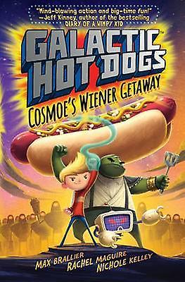 Galactic Hotdogs - Cosmoe's Wiener Getaway by Max Brallier - 978147116