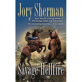 Savage Hellfire by Jory Sherman - 9780425235119 Book