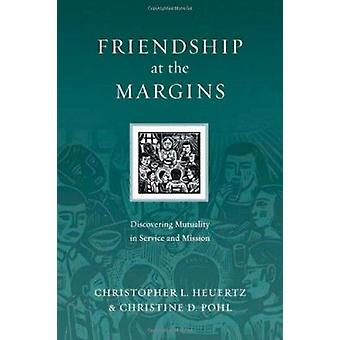 Friendship at the Margins - Discovering Mutuality in Service and Missi