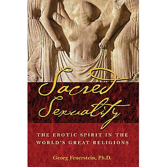 Sacred Sexuality - The Erotic Spirit in the World's Great Religions (N