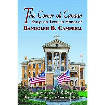 This Corner of Canaan - Essays on Texas in Honor of Randolph B. Campbe