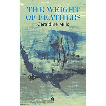 The Weight of Feathers by Geraldine Mills - 9781903631683 Book