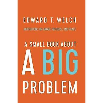 A Small Book about a Big Problem - Meditations on Anger - Patience - a