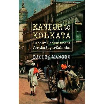 Kanpur To Kolkata  Labour Recruitment for the Sugar Colonies by D G Pitcher & Other Basdeo Mangru