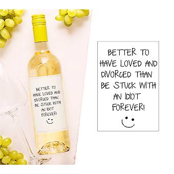 Better To Have Loved And Divorced Than Be Stuck With An Idiot Forever Wine Bottle Label