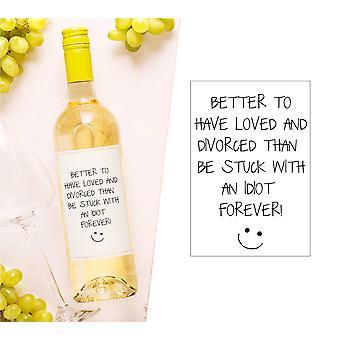 Bedre å ha elsket og skilt enn være stuck med en idiot Forever vinflaske Label