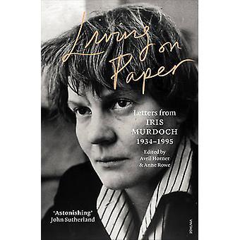 Living on Paper - Letters from Iris Murdoch 1934-1995 by Iris Murdoch