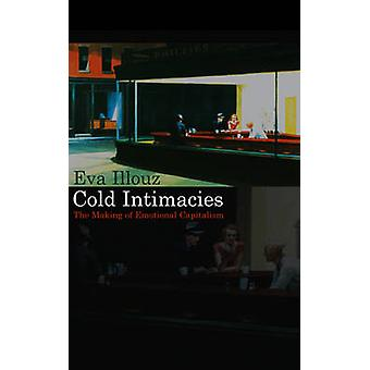Cold Intimacies - The Making of Emotional Capitalism by Eva Illouz - 9