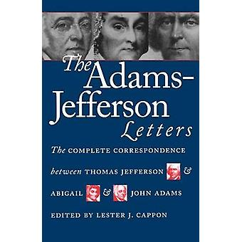 The Adams-Jefferson Letters - The Complete Correspondence Between Thom