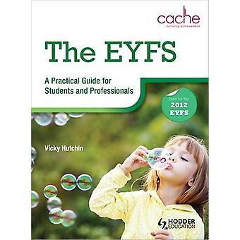 EYFS - A Practical Guide for Students and Professionals by Vicky Hutch