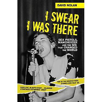 I Swear I Was There - Sex Pistols - Manchester and the Gig That Change