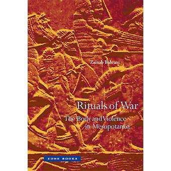 Rituals of War - The Body and Violence in Mesopotamia by Zainab Bahran