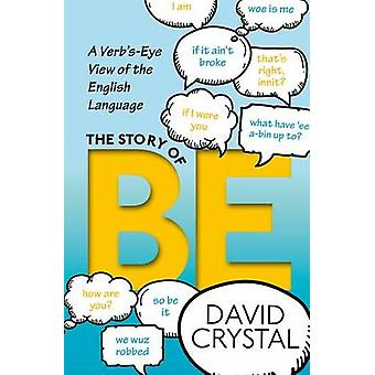 The Story of Be - A Verb's-Eye View of the English Language by David C