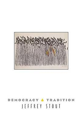 Democracy and Tradition by Jeffrey Stout - 9780691123820 Book