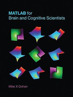 MATLAB for Brain and Cognitive Scientists by Mike X. Cohen - 97802620