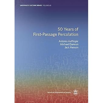 50 Years of First-Passage Percolation by Antonio Auffinger - 97814704