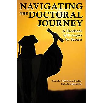 Navigating the Doctoral Journey - A Handbook of Strategies for Success