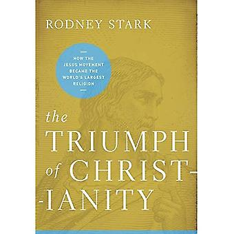 The Triumph of Christianity the Triumph of Christianity: The Real Story Behind How the Jesus Movement Became the Worlthe Real Story Behind How the Jes
