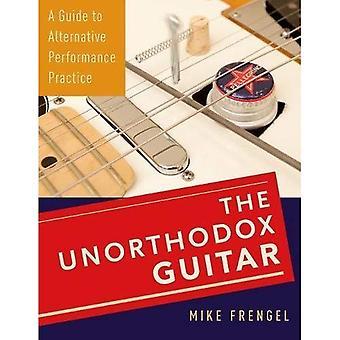 De onorthodoxe gitaar: A Guide to alternatieve uitvoeringspraktijk