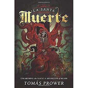 La Santa Muerte: Unearthing the Magic and Mysticism of Death