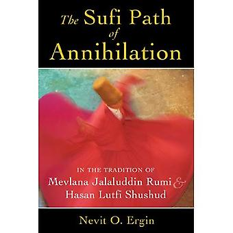 The Sufi Path of Annihilation: In the Tradition of Mevlana Jalaluddin Rumi and Hasan Lutfi Shushud