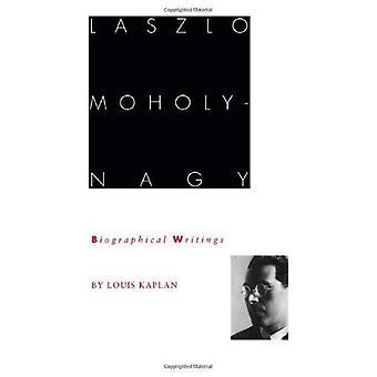Laszlo Moholy-Nagy: Biographical Writings