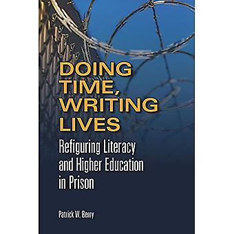Doing Time, Writing Lives: Refiguring Literacy and Higher Education in Prison