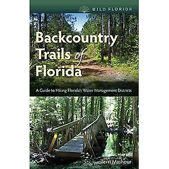 Backcountry Trails of Florida: A Guide to Hiking� Florida's Water Management Districts (Wild Florida S.)