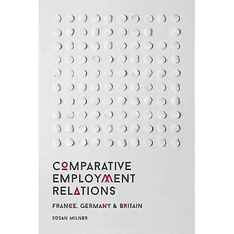 Comparative Employment Relations  France Germany and Britain by Milner & Susan