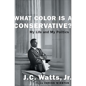 What Color Is a Conservative by Watts & J. C.