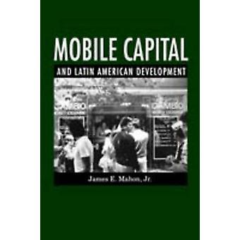 Mobiles Kapital und lateinamerikanischen Entwicklung von Mahon & James E. & Jr.