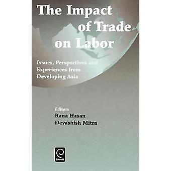 The Impact of Trade on Labor Issues Perspectives and Experiences from Developing Asia by Hasan & Rana