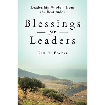 Blessings for Leaders Leadership Wisdom from the Beatitudes by Ebener & Dan R