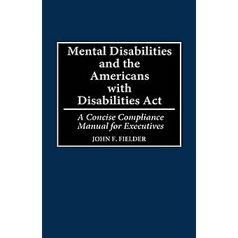 Mental Disabilities and the Americans with Disabilities ACT A Concise Compliance Manual for Executives by Fielder & John F.