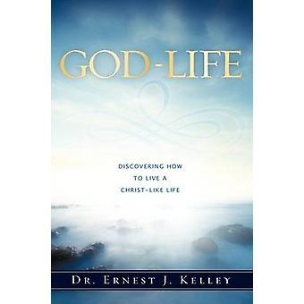 GODLIFE by Kelley & Dr. Ernest J.