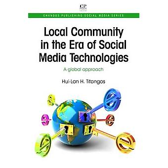 Local Community in the Era of Social Media Technologies A Global Approach by Titangos & HuiLan H.